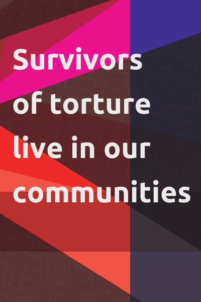 Survivors of torture live in our communities